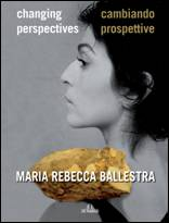 Maria Rebecca Ballestra, Changing Perspectives / Changing Pospettive